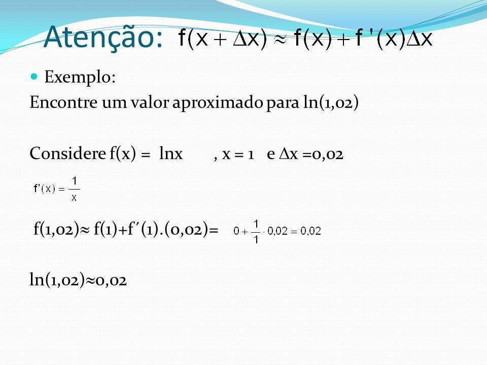Atenção: Exemplo: Encontre um valor aproximado para ln(1,02)