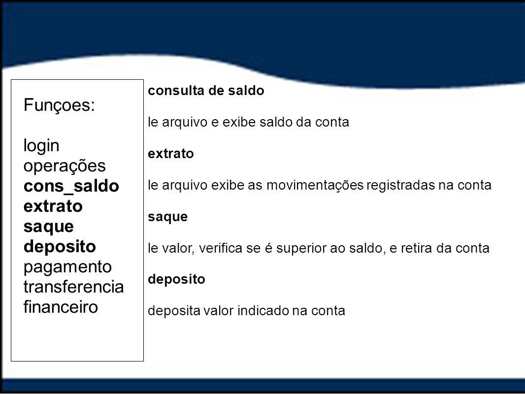 Funçoes: login operações cons_saldo extrato saque deposito pagamento