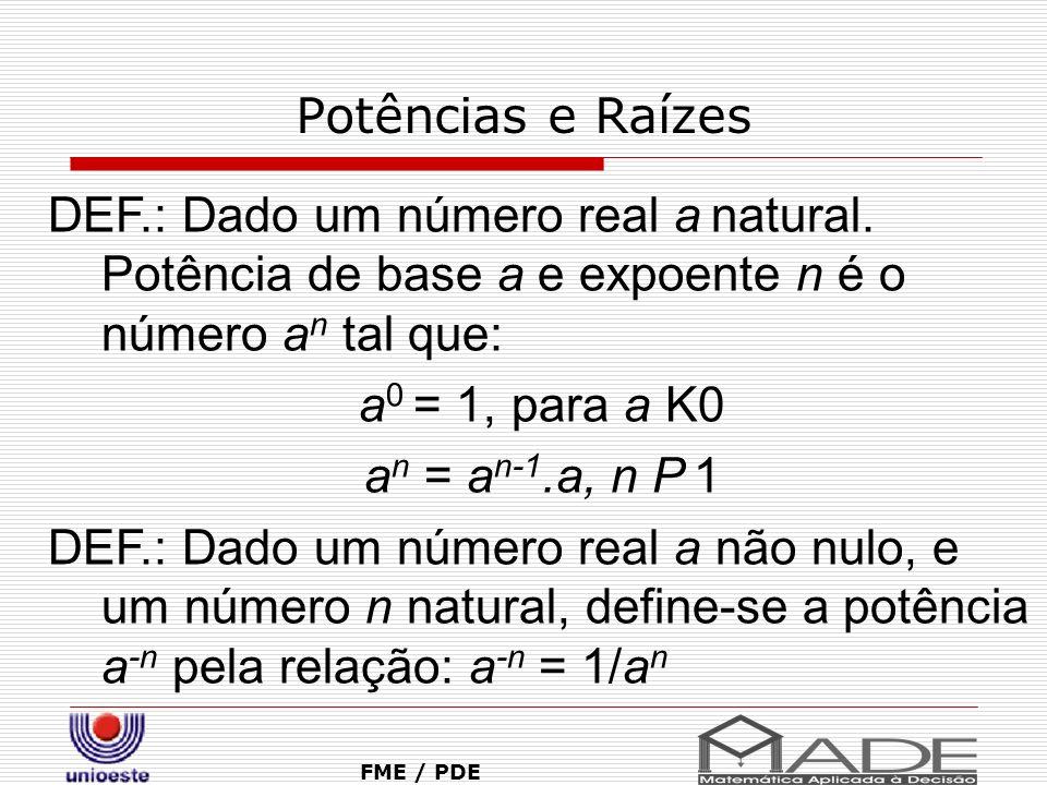 Potências e Raízes DEF.: Dado um número real a natural. Potência de base a e expoente n é o número an tal que: