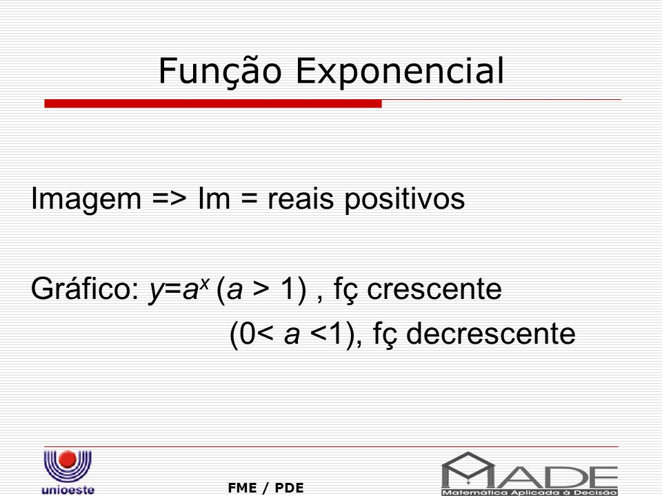Função Exponencial Imagem => Im = reais positivos