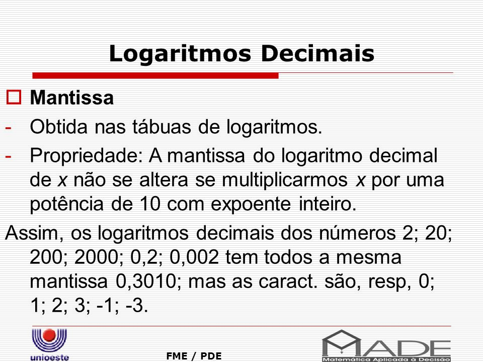 Logaritmos Decimais Mantissa Obtida nas tábuas de logaritmos.