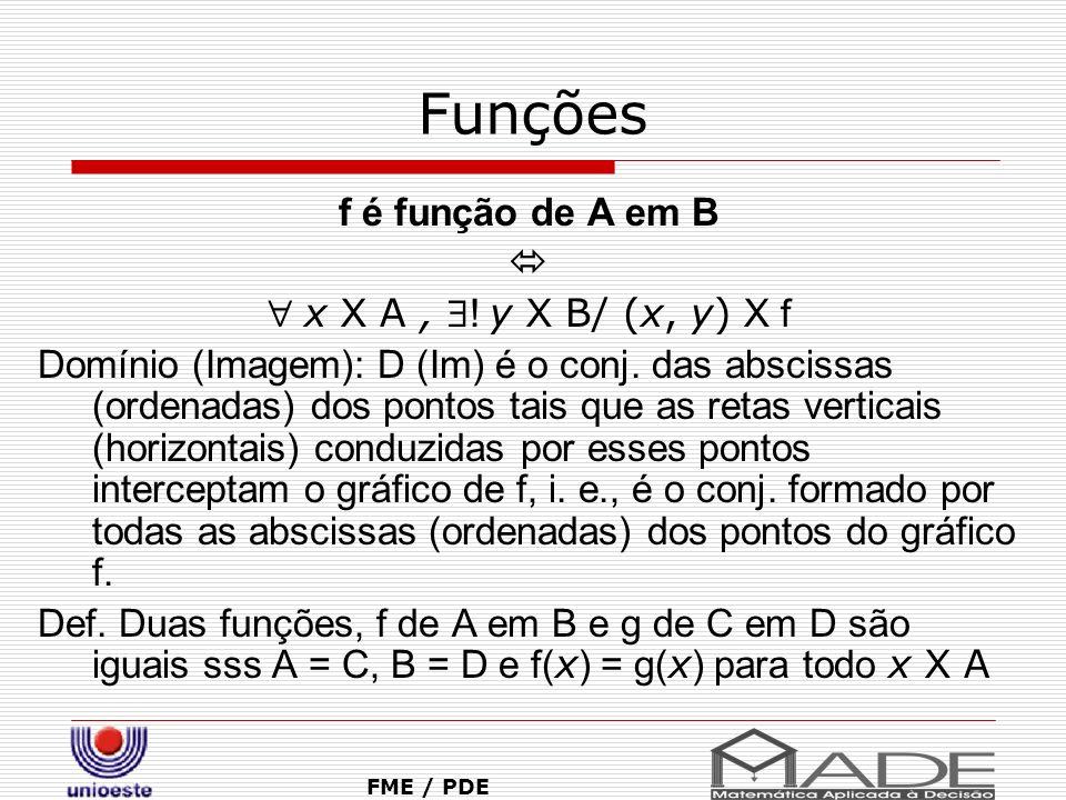 Funções f é função de A em B   x X A , ! y X B/ (x, y) X f