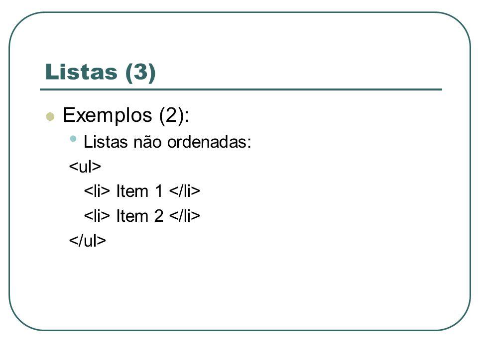 Listas (3) Exemplos (2): Listas não ordenadas: <ul>