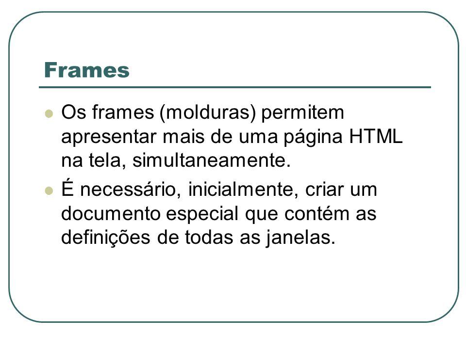 Frames Os frames (molduras) permitem apresentar mais de uma página HTML na tela, simultaneamente.