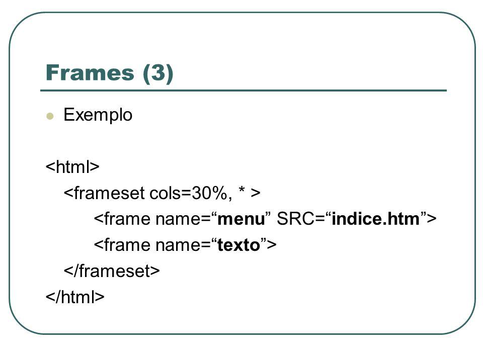 Frames (3) Exemplo <html> <frameset cols=30%, * >