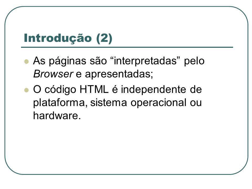 Introdução (2) As páginas são interpretadas pelo Browser e apresentadas;