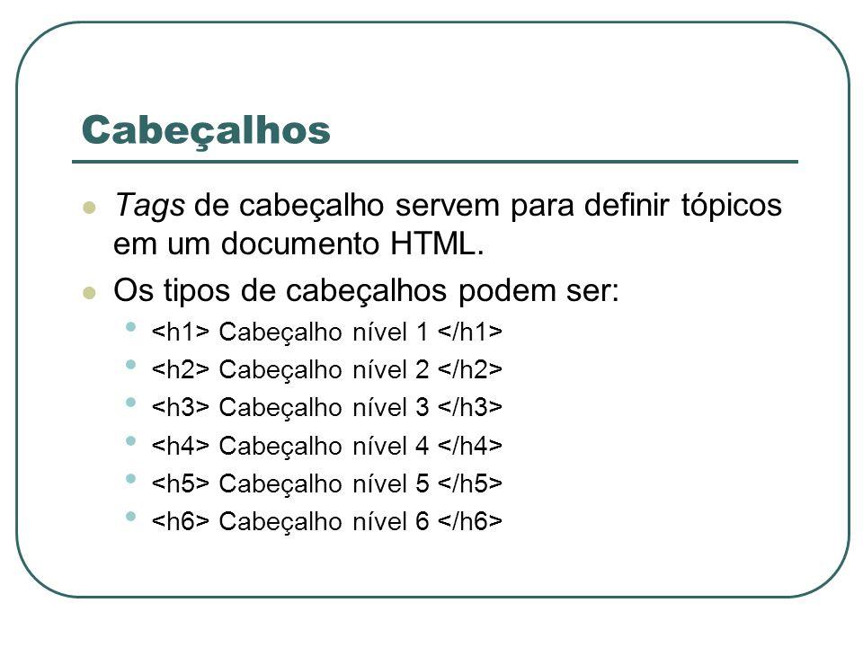 Cabeçalhos Tags de cabeçalho servem para definir tópicos em um documento HTML. Os tipos de cabeçalhos podem ser: