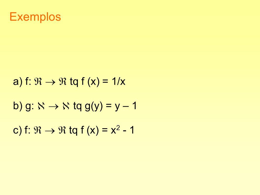 Exemplos a) f:    tq f (x) = 1/x b) g:    tq g(y) = y – 1