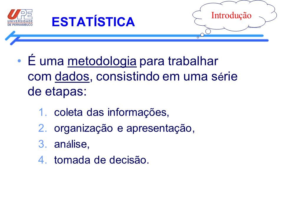 Introdução ESTATÍSTICA. É uma metodologia para trabalhar com dados, consistindo em uma série de etapas: