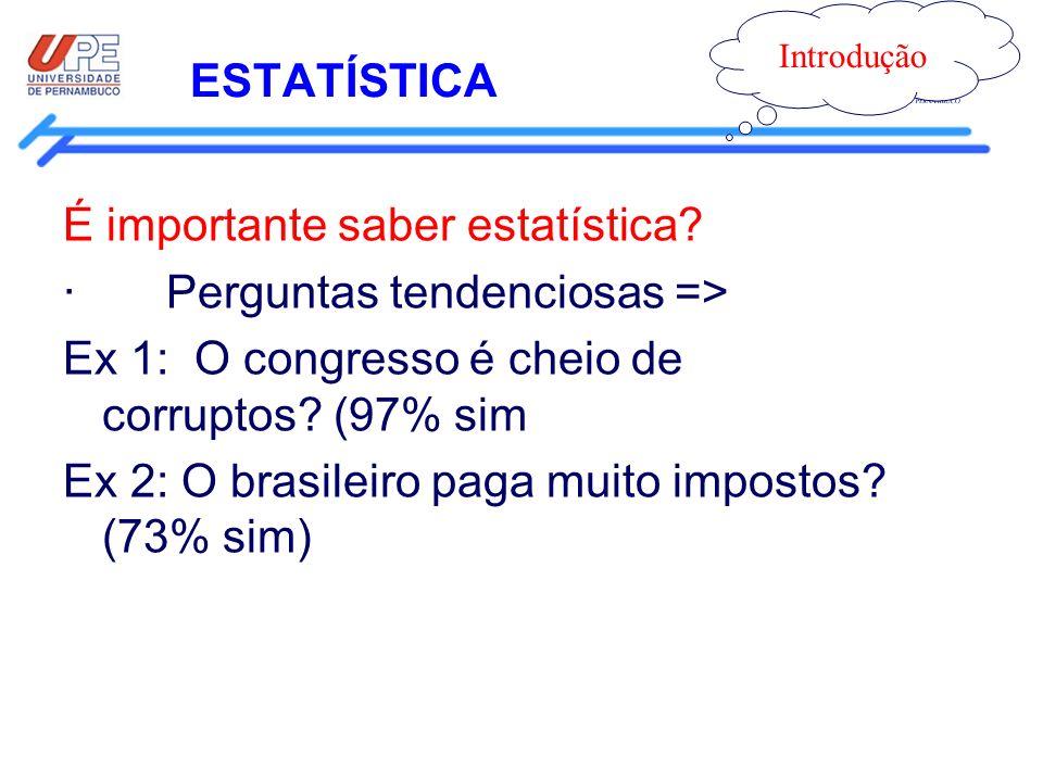 É importante saber estatística · Perguntas tendenciosas =>