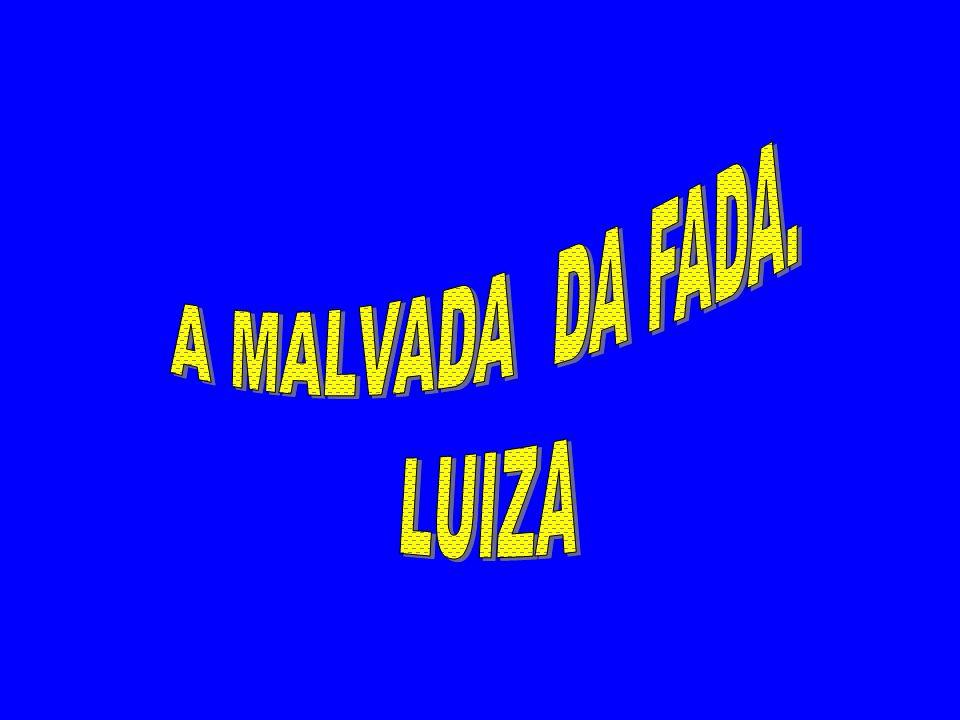A MALVADA DA FADA. LUIZA