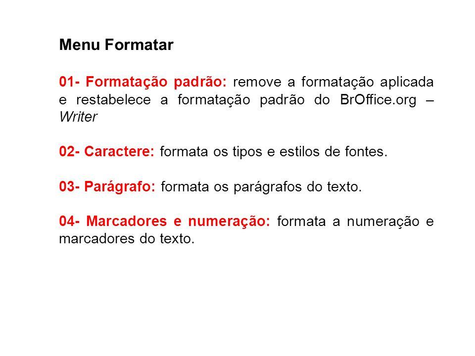 Menu Formatar01- Formatação padrão: remove a formatação aplicada e restabelece a formatação padrão do BrOffice.org –Writer.