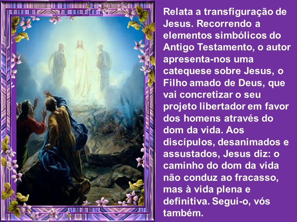 Relata a transfiguração de Jesus
