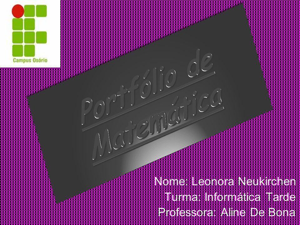 Nome: Leonora Neukirchen Turma: Informática Tarde