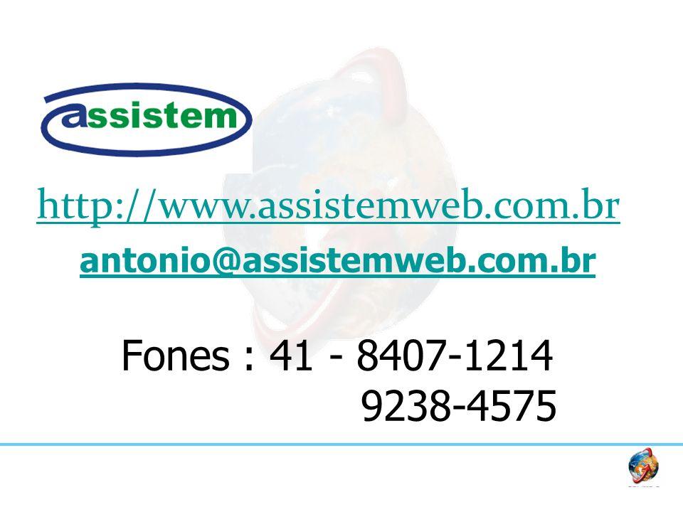 antonio@assistemweb.com.br Fones : 41 - 8407-1214 9238-4575