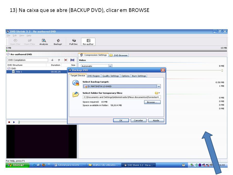 13) Na caixa que se abre (BACKUP DVD), clicar em BROWSE