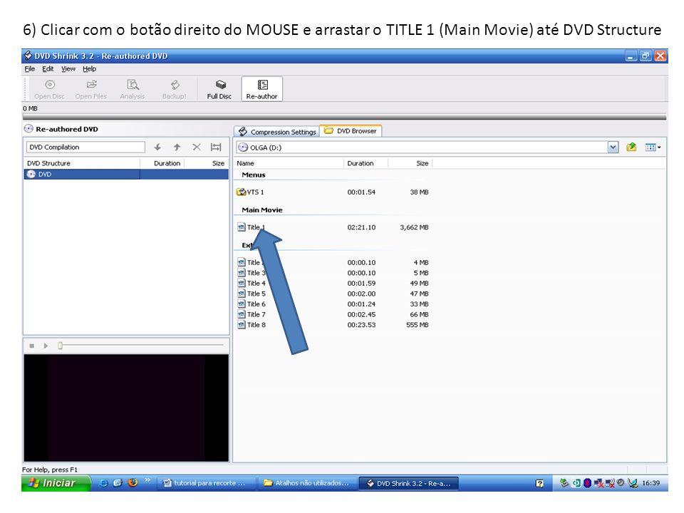 6) Clicar com o botão direito do MOUSE e arrastar o TITLE 1 (Main Movie) até DVD Structure
