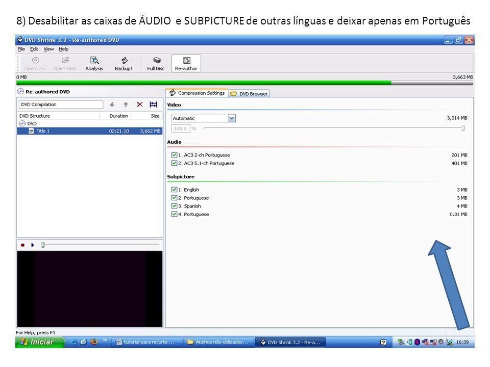 8) Desabilitar as caixas de ÁUDIO e SUBPICTURE de outras línguas e deixar apenas em Português