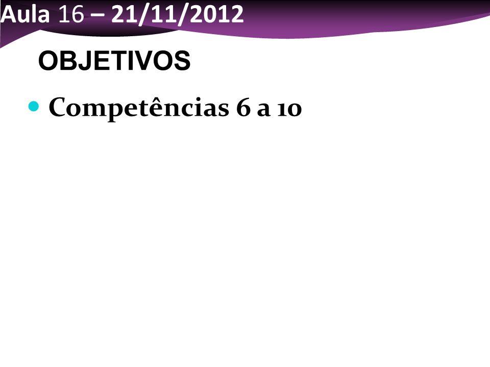 Aula 16 – 21/11/2012 OBJETIVOS Competências 6 a 10 2 2