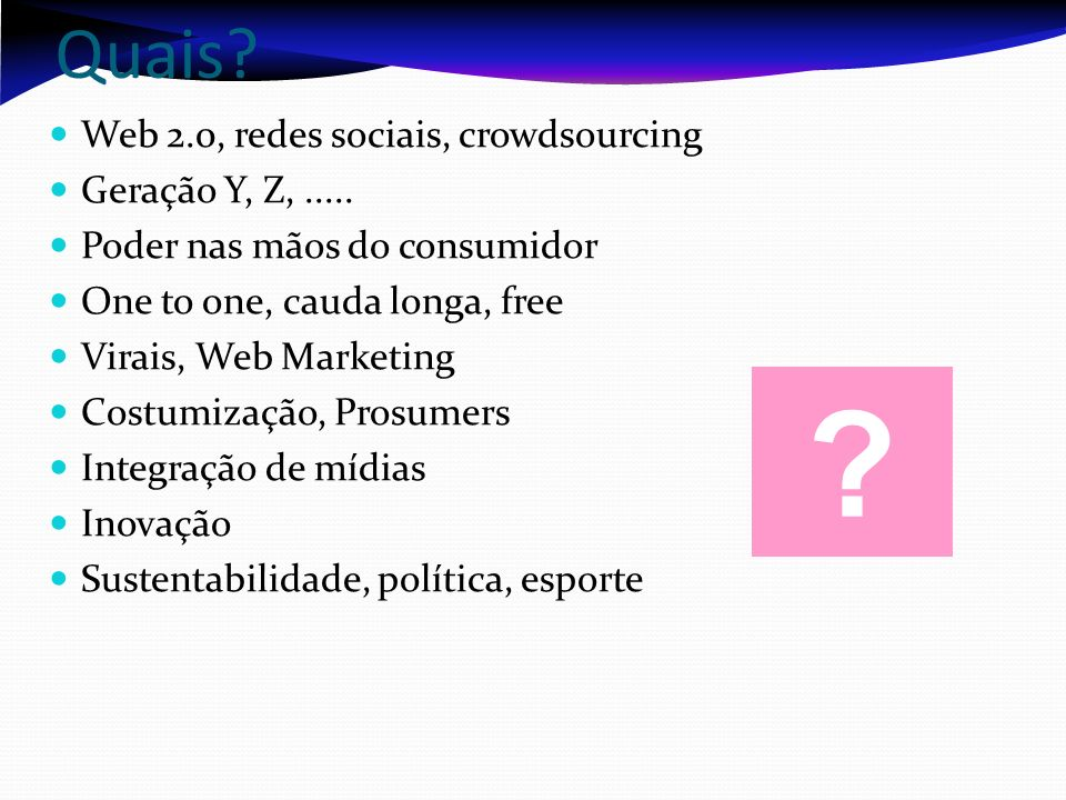 Quais Web 2.0, redes sociais, crowdsourcing Geração Y, Z, .....