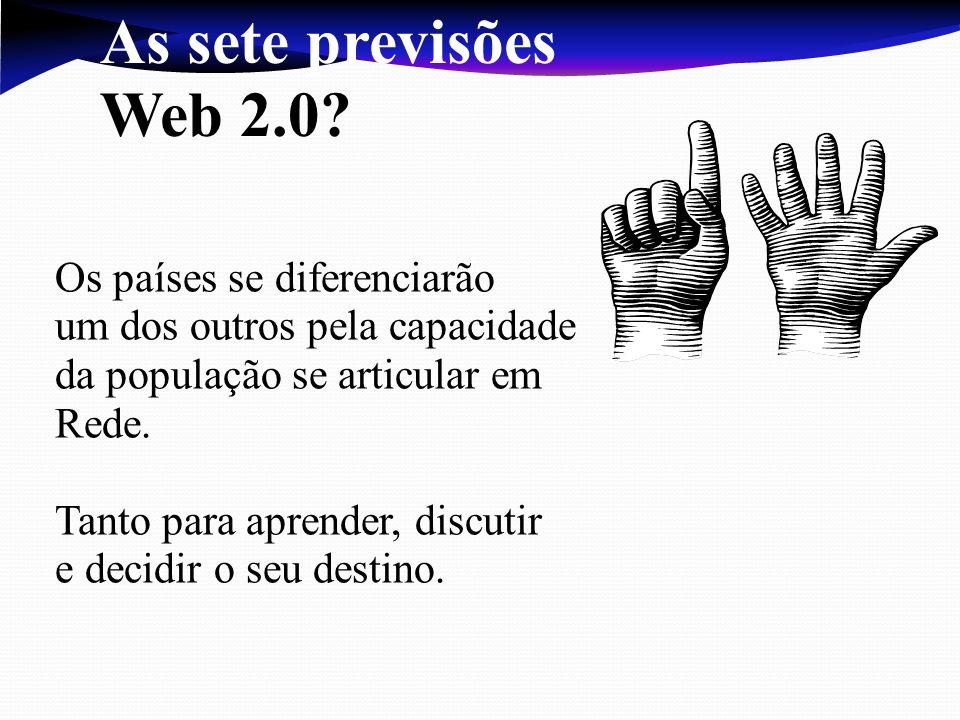 As sete previsões Web 2.0 Os países se diferenciarão um dos outros pela capacidade da população se articular em.
