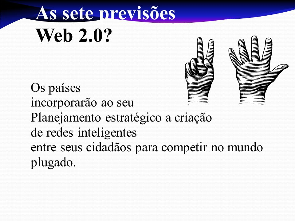 As sete previsões Web 2.0 Os países incorporarão ao seu