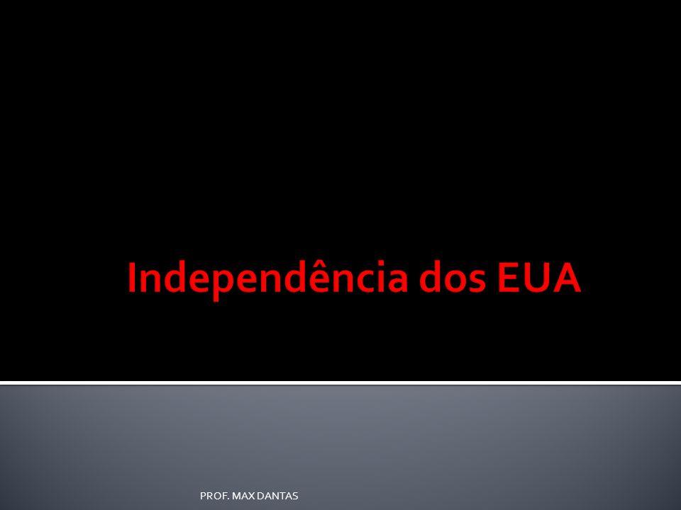 Independência dos EUA PROF. MAX DANTAS