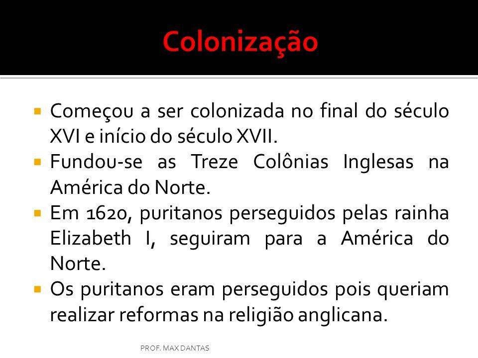 Colonização Começou a ser colonizada no final do século XVI e início do século XVII. Fundou-se as Treze Colônias Inglesas na América do Norte.