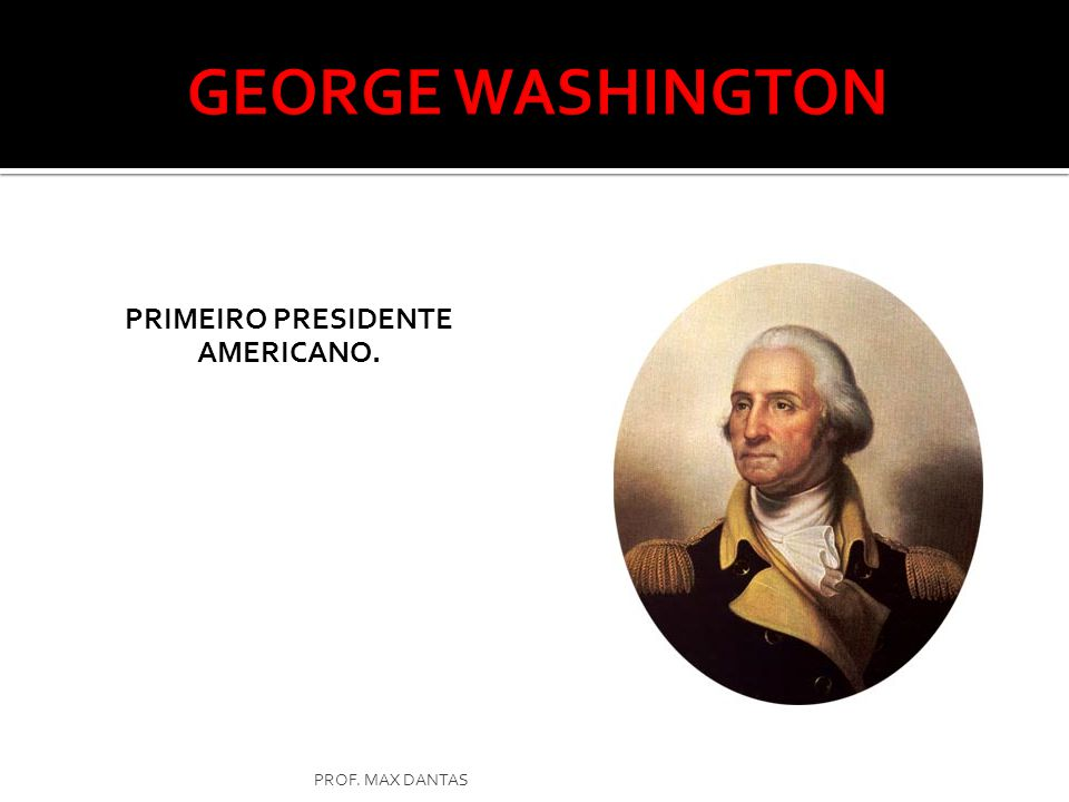 Primeiro presidente americano.