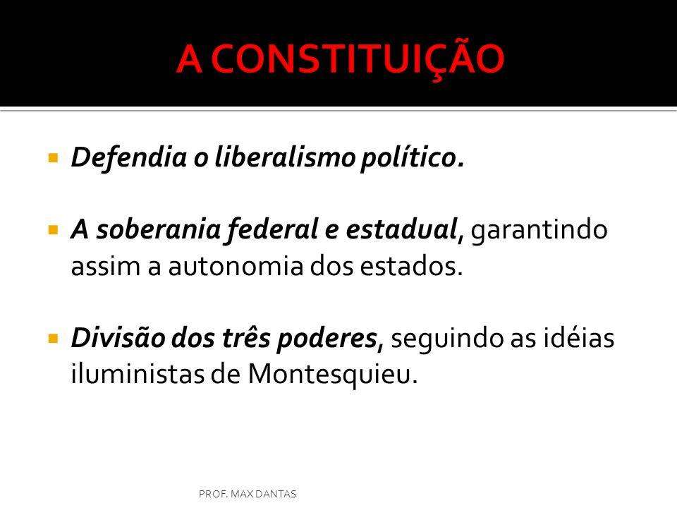 A CONSTITUIÇÃO Defendia o liberalismo político.