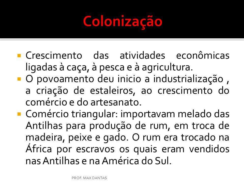 Colonização Crescimento das atividades econômicas ligadas à caça, à pesca e à agricultura.