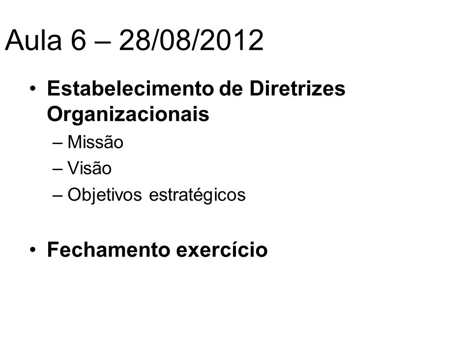Aula 6 – 28/08/2012 Estabelecimento de Diretrizes Organizacionais