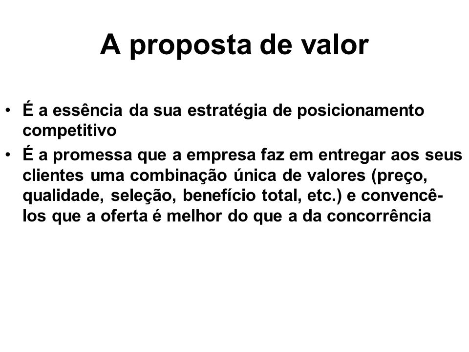 A proposta de valor É a essência da sua estratégia de posicionamento competitivo.