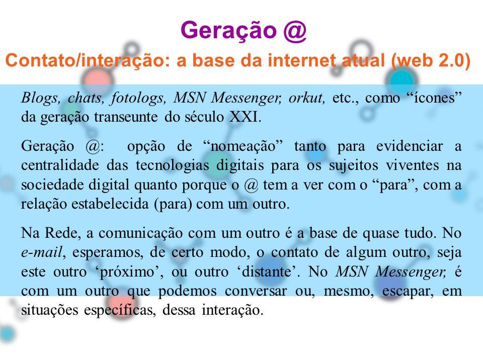 Geração @ Contato/interação: a base da internet atual (web 2.0)