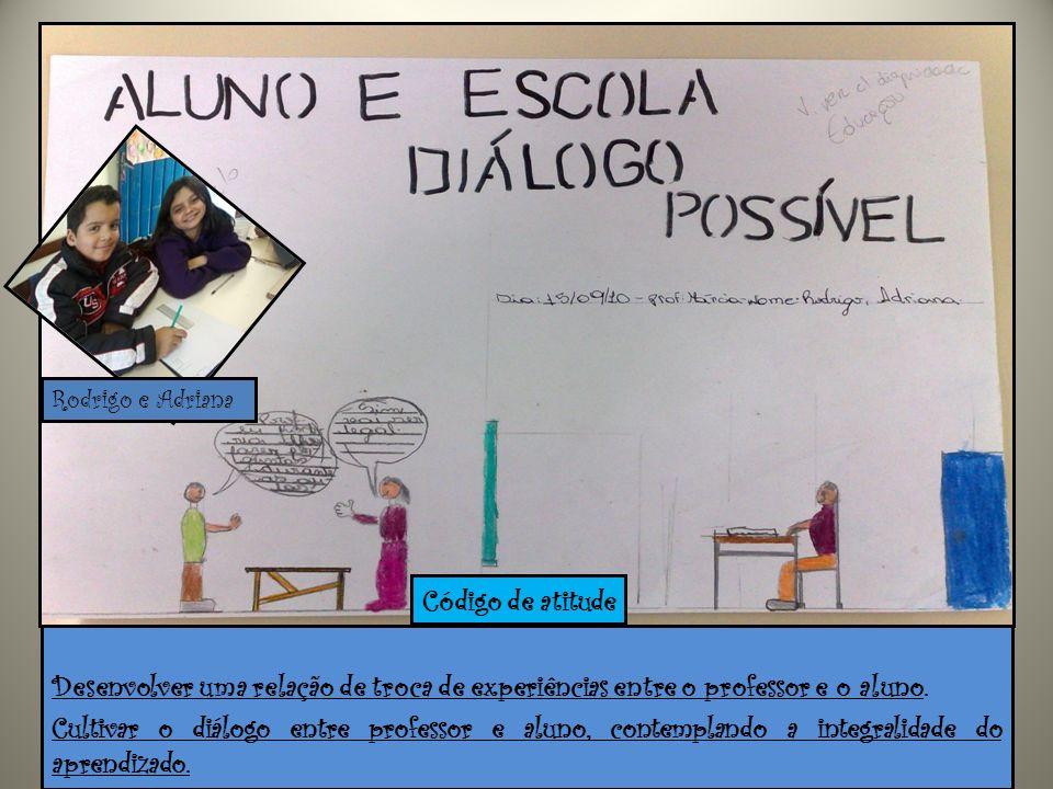 Rodrigo e Adriana Código de atitude. Desenvolver uma relação de troca de experiências entre o professor e o aluno.