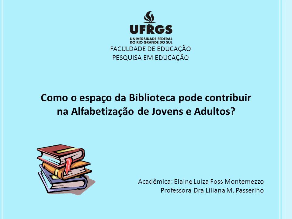 FACULDADE DE EDUCAÇÃO PESQUISA EM EDUCAÇÃO. Como o espaço da Biblioteca pode contribuir na Alfabetização de Jovens e Adultos