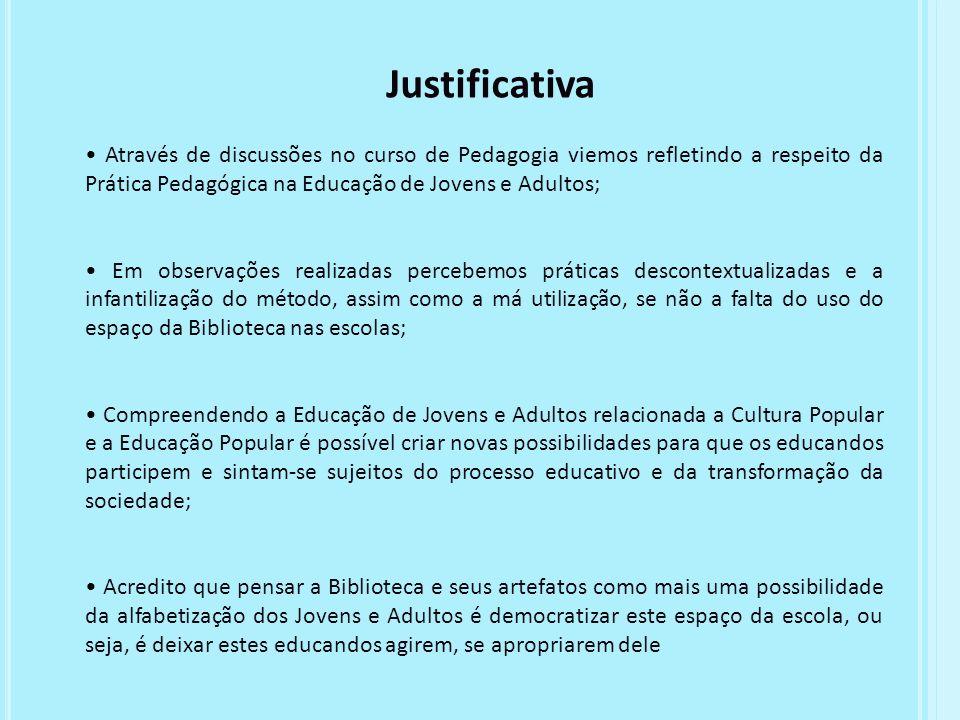 Justificativa • Através de discussões no curso de Pedagogia viemos refletindo a respeito da Prática Pedagógica na Educação de Jovens e Adultos;