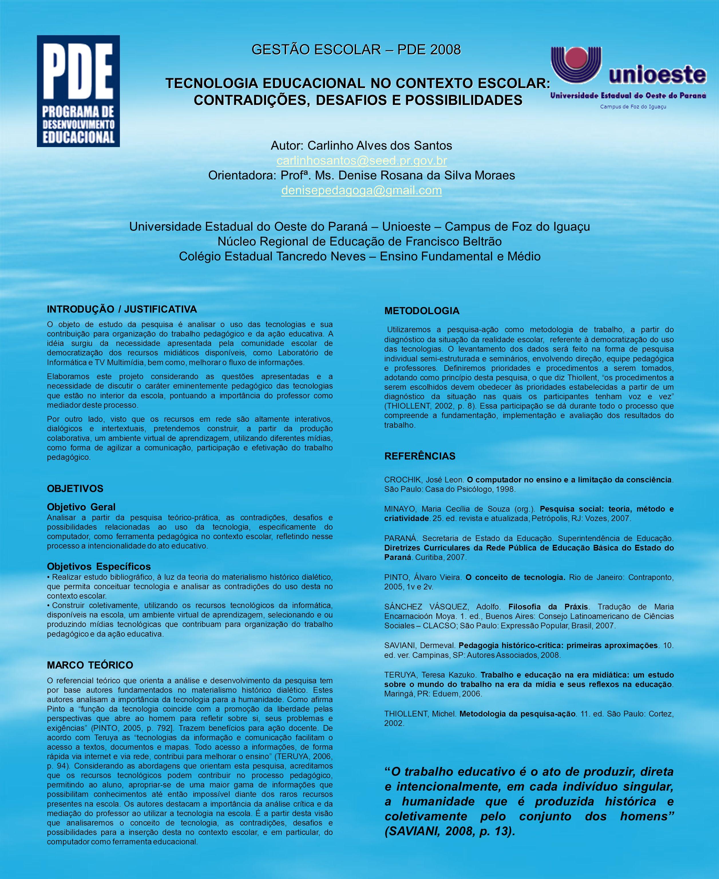 GESTÃO ESCOLAR – PDE 2008 TECNOLOGIA EDUCACIONAL NO CONTEXTO ESCOLAR: CONTRADIÇÕES, DESAFIOS E POSSIBILIDADES