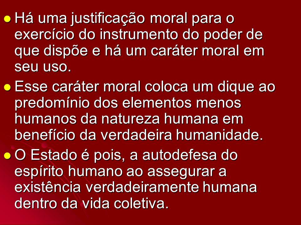 Há uma justificação moral para o exercício do instrumento do poder de que dispõe e há um caráter moral em seu uso.