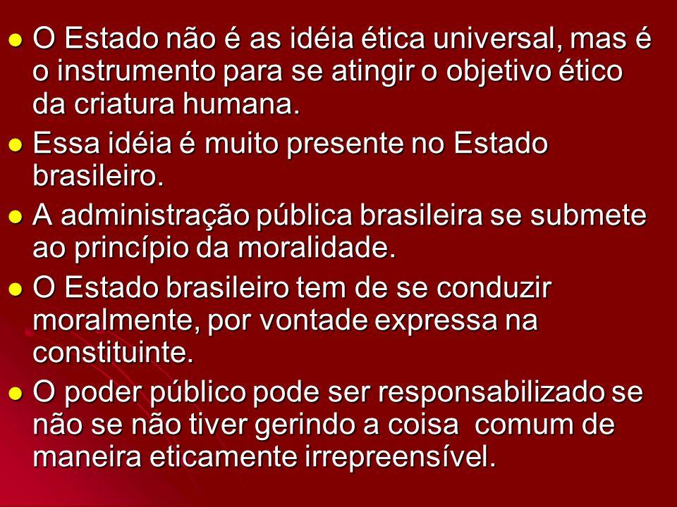 O Estado não é as idéia ética universal, mas é o instrumento para se atingir o objetivo ético da criatura humana.