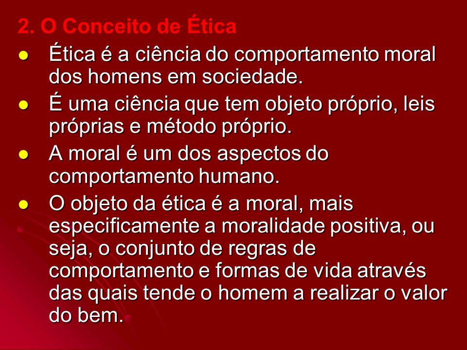 2. O Conceito de Ética Ética é a ciência do comportamento moral dos homens em sociedade.
