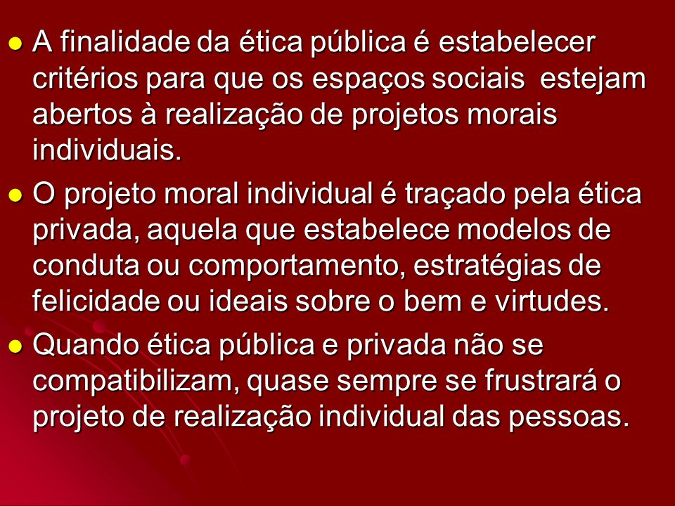 A finalidade da ética pública é estabelecer critérios para que os espaços sociais estejam abertos à realização de projetos morais individuais.