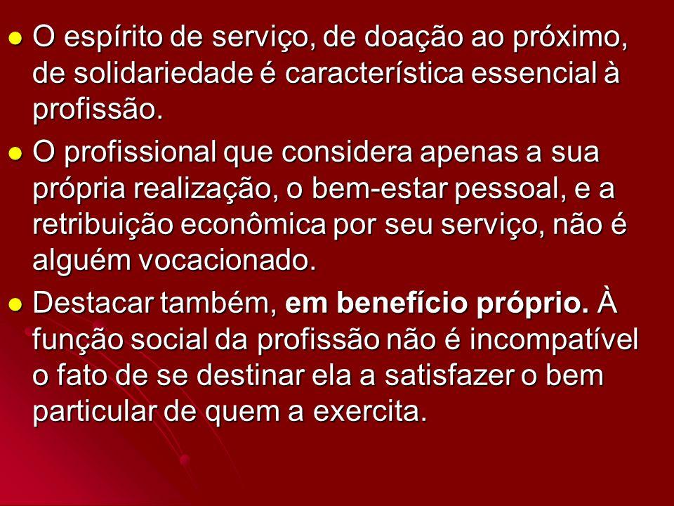 O espírito de serviço, de doação ao próximo, de solidariedade é característica essencial à profissão.