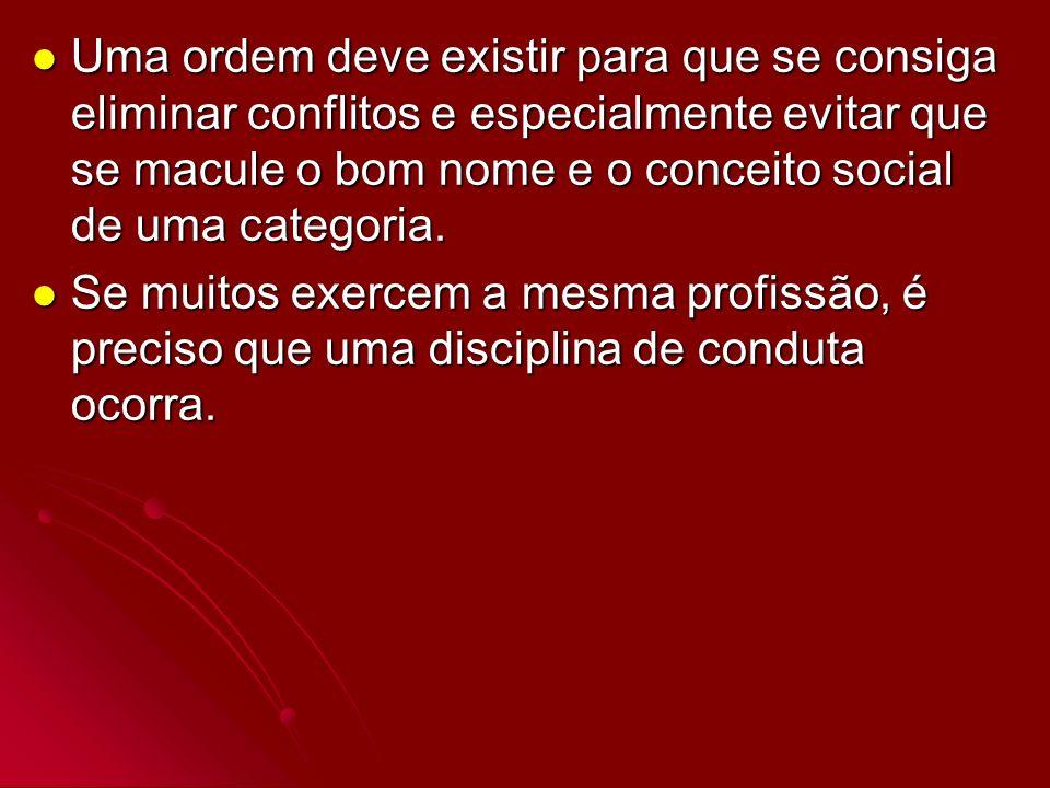 Uma ordem deve existir para que se consiga eliminar conflitos e especialmente evitar que se macule o bom nome e o conceito social de uma categoria.