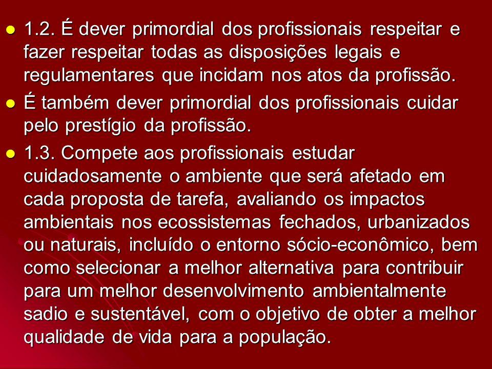 1.2. É dever primordial dos profissionais respeitar e fazer respeitar todas as disposições legais e regulamentares que incidam nos atos da profissão.