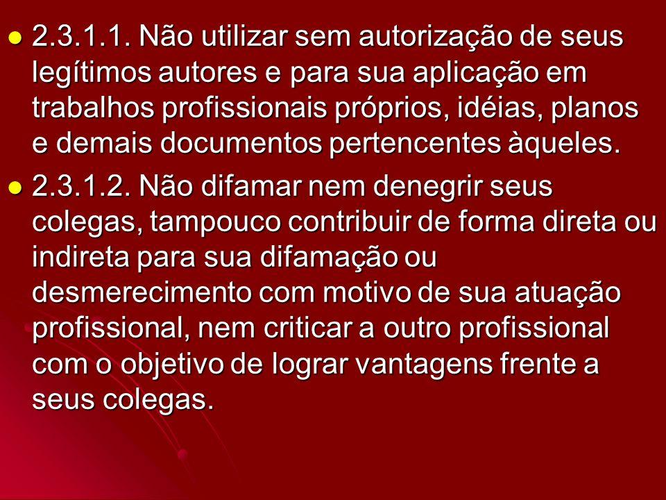 2.3.1.1. Não utilizar sem autorização de seus legítimos autores e para sua aplicação em trabalhos profissionais próprios, idéias, planos e demais documentos pertencentes àqueles.