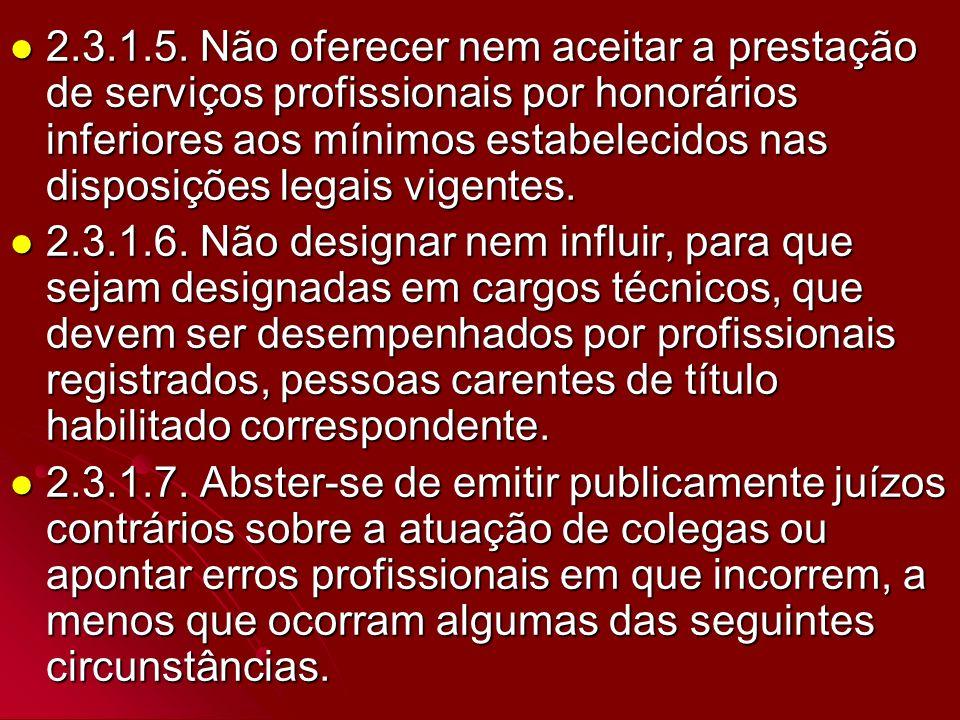 2.3.1.5. Não oferecer nem aceitar a prestação de serviços profissionais por honorários inferiores aos mínimos estabelecidos nas disposições legais vigentes.