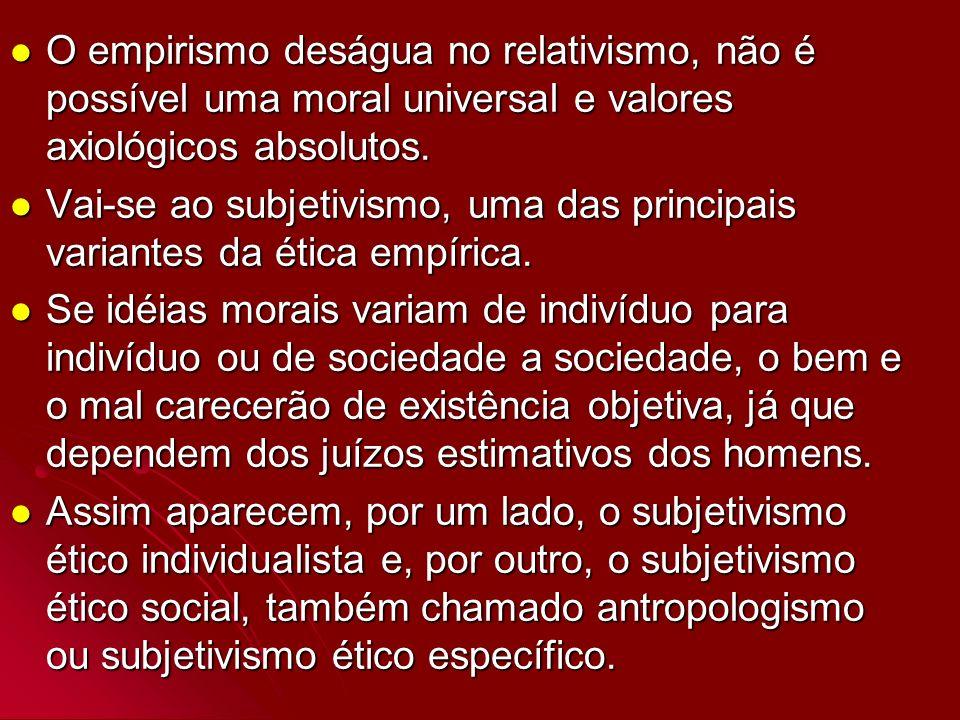 O empirismo deságua no relativismo, não é possível uma moral universal e valores axiológicos absolutos.