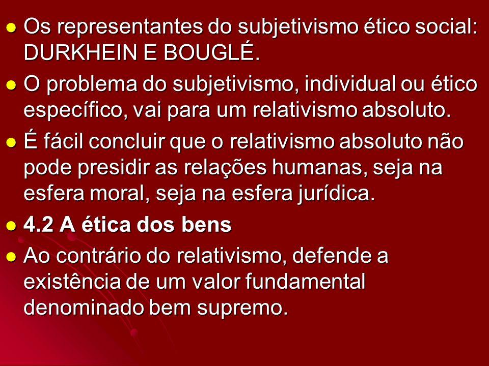 Os representantes do subjetivismo ético social: DURKHEIN E BOUGLÉ.