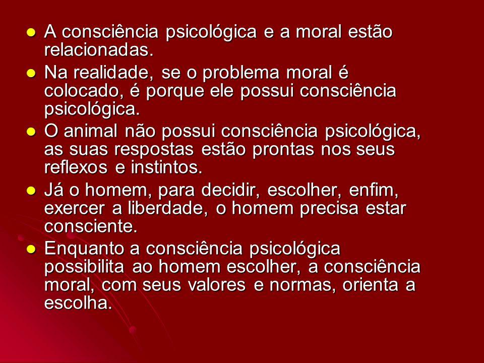 A consciência psicológica e a moral estão relacionadas.